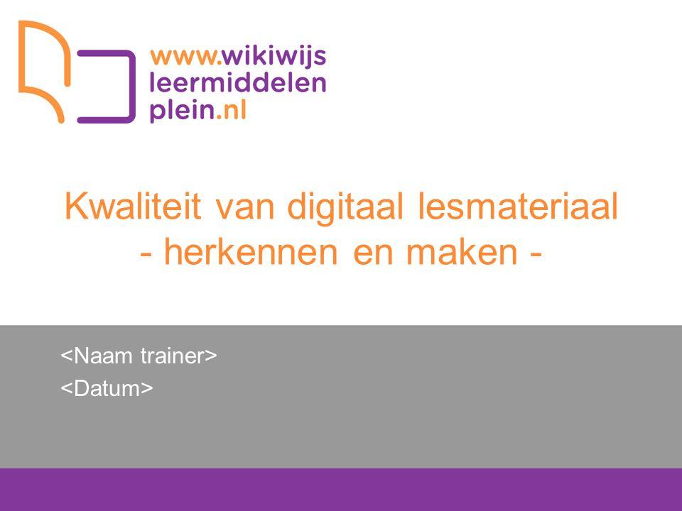 Kwaliteit van digitaal lesmateriaal Leerdoelen: Na afronding van deze training kent u de belangrijkste kwaliteitscriteria; kunt u digitaal lesmateriaal beoordelen op basis van de kwaliteitscriteria; kunt u digitaal lesmateriaal ontwerpen en maken dat voldoet aan deze kwaliteitscriteria.