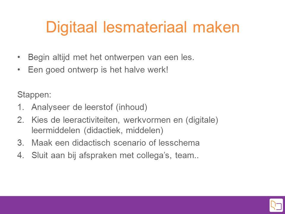 Digitaal lesmateriaal maken Begin altijd met het ontwerpen van een les. Een goed ontwerp is het halve werk! Stappen: 1.Analyseer de leerstof (inhoud)