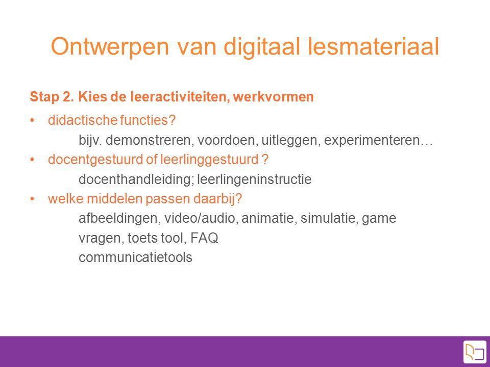 Ontwerpen van digitaal lesmateriaal Stap 2. Kies de leeractiviteiten, werkvormen didactische functies? bijv. demonstreren, voordoen, uitleggen, experi