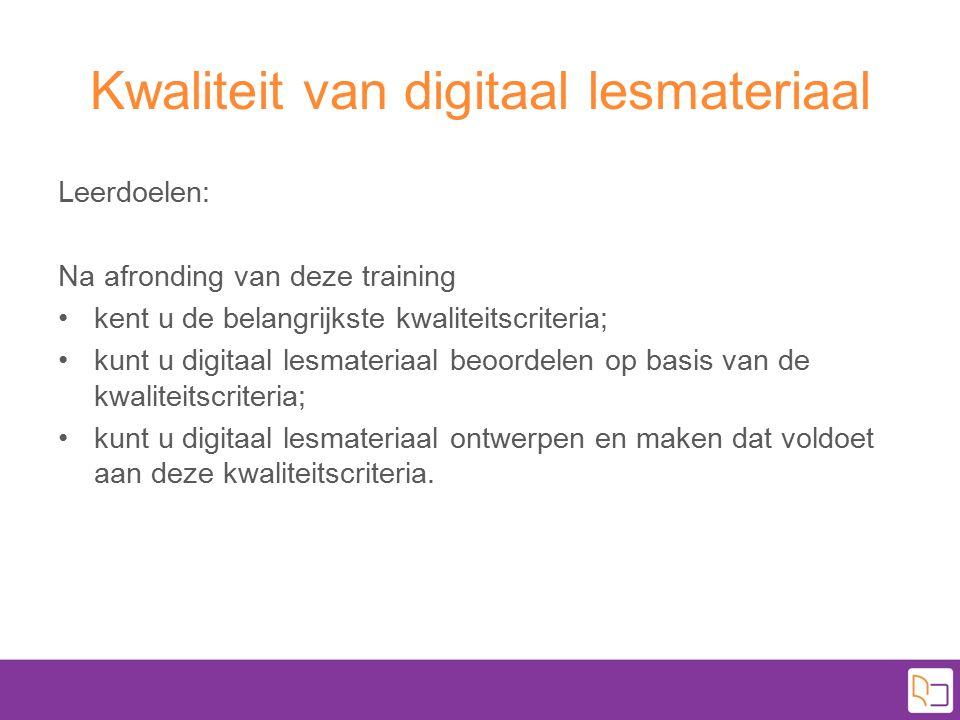 Kwaliteit van digitaal lesmateriaal Leerdoelen: Na afronding van deze training kent u de belangrijkste kwaliteitscriteria; kunt u digitaal lesmateriaa