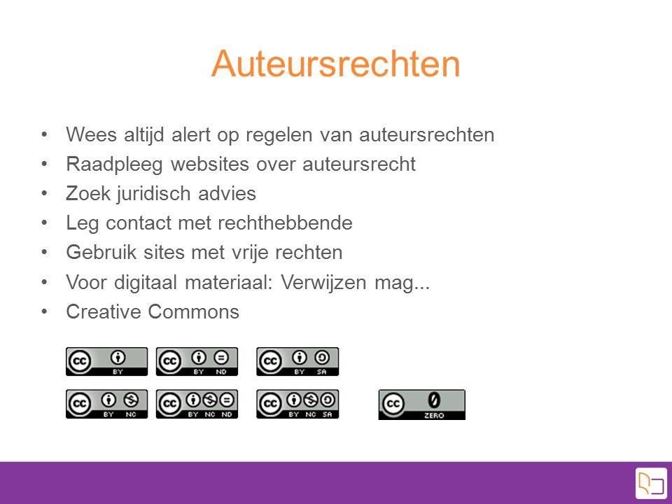 Auteursrechten Wees altijd alert op regelen van auteursrechten Raadpleeg websites over auteursrecht Zoek juridisch advies Leg contact met rechthebbend