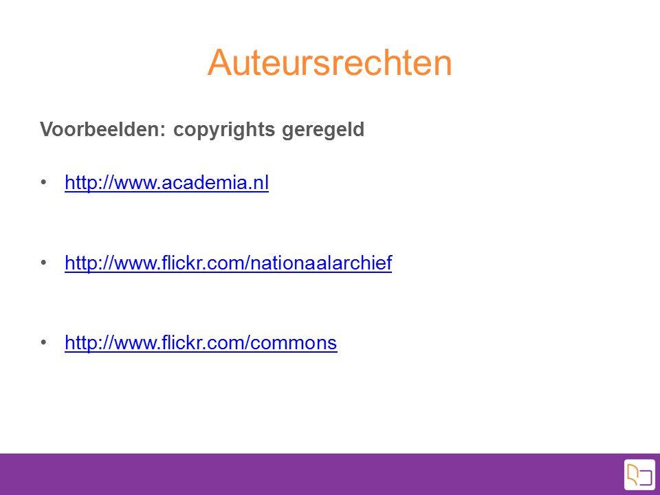 Auteursrechten Voorbeelden: copyrights geregeld http://www.academia.nl http://www.flickr.com/nationaalarchief http://www.flickr.com/commons