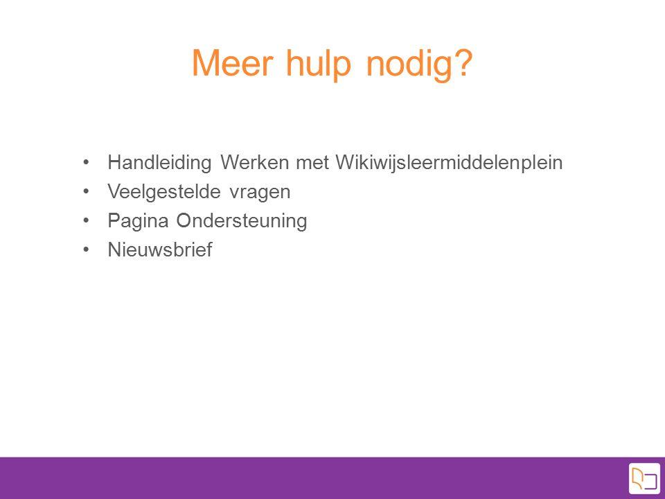 Meer hulp nodig? Handleiding Werken met Wikiwijsleermiddelenplein Veelgestelde vragen Pagina Ondersteuning Nieuwsbrief