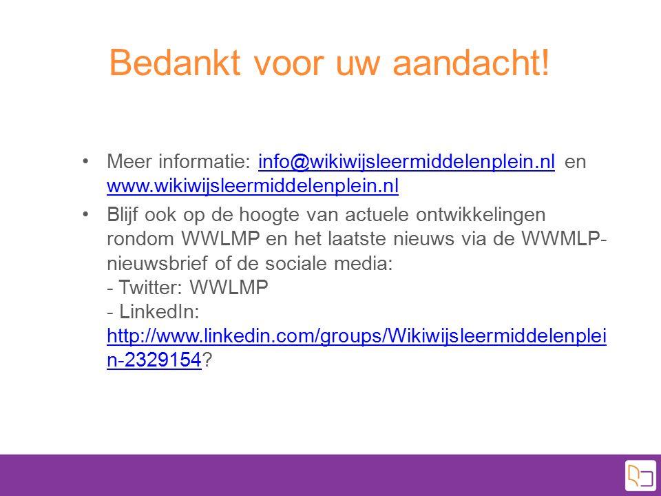 Bedankt voor uw aandacht! Meer informatie: info@wikiwijsleermiddelenplein.nl en www.wikiwijsleermiddelenplein.nlinfo@wikiwijsleermiddelenplein.nl www.