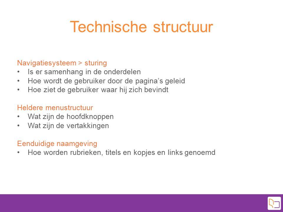 Technische structuur Navigatiesysteem > sturing Is er samenhang in de onderdelen Hoe wordt de gebruiker door de pagina's geleid Hoe ziet de gebruiker