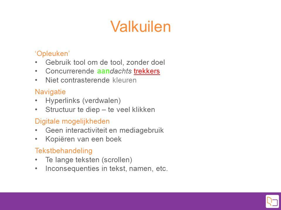 Valkuilen 'Opleuken' Gebruik tool om de tool, zonder doel Concurrerende aandachts trekkers Niet contrasterende kleuren Navigatie Hyperlinks (verdwalen
