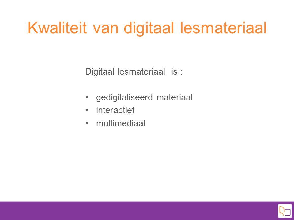 Kwaliteit van digitaal lesmateriaal Digitaal lesmateriaal is : gedigitaliseerd materiaal interactief multimediaal
