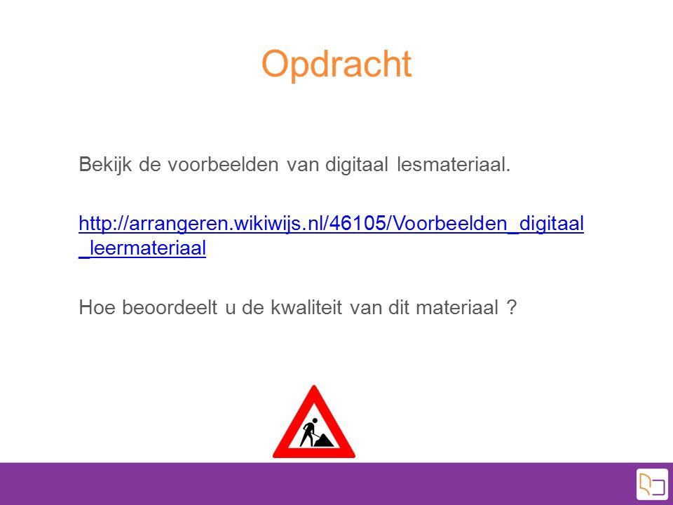 Opdracht Bekijk de voorbeelden van digitaal lesmateriaal. http://arrangeren.wikiwijs.nl/46105/Voorbeelden_digitaal _leermateriaal Hoe beoordeelt u de