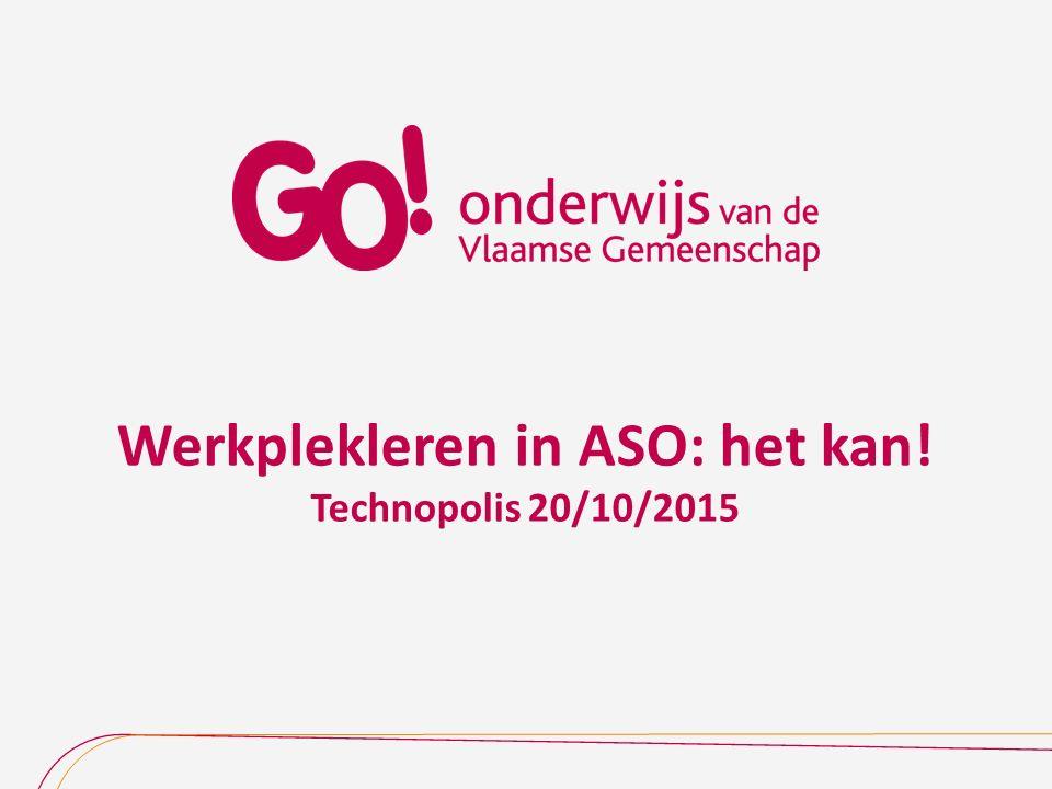 Werkplekleren in ASO: het kan! Technopolis 20/10/2015
