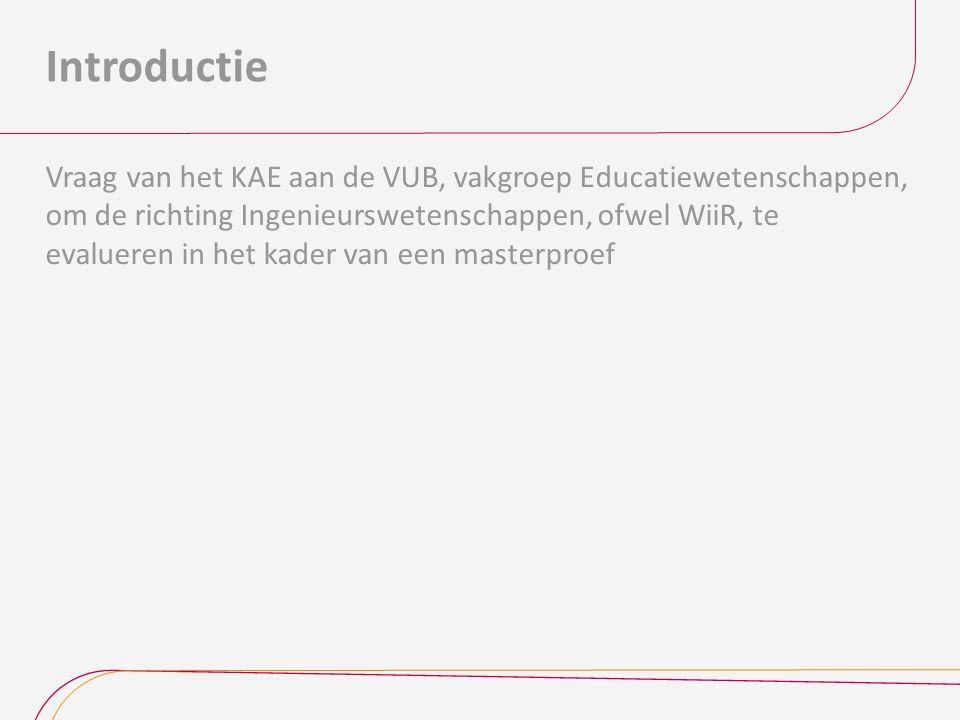 Introductie Vraag van het KAE aan de VUB, vakgroep Educatiewetenschappen, om de richting Ingenieurswetenschappen, ofwel WiiR, te evalueren in het kader van een masterproef