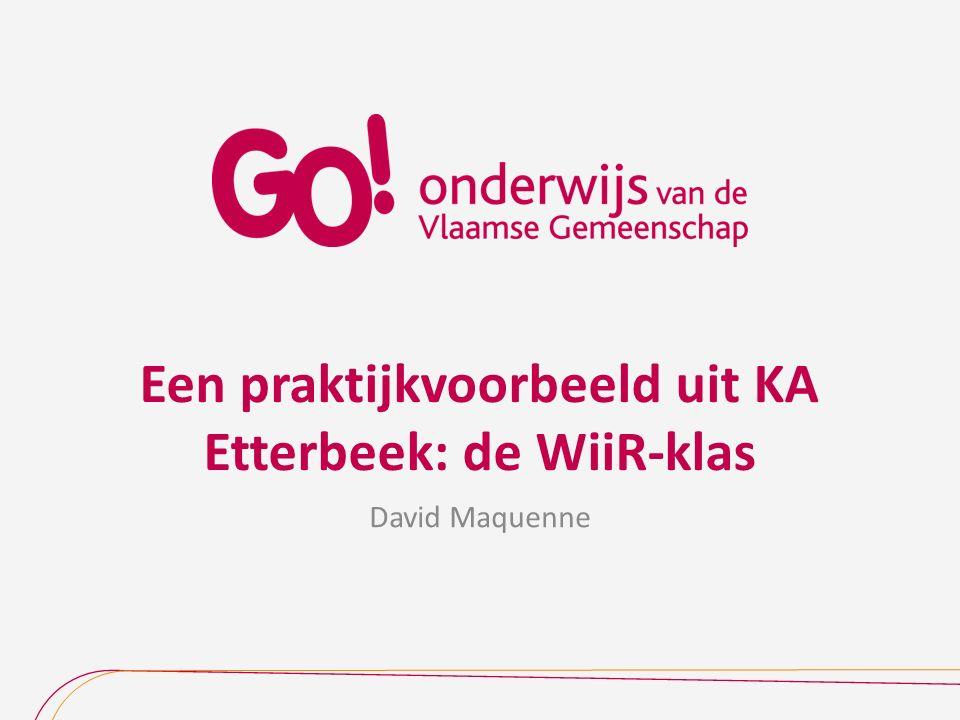 Een praktijkvoorbeeld uit KA Etterbeek: de WiiR-klas David Maquenne