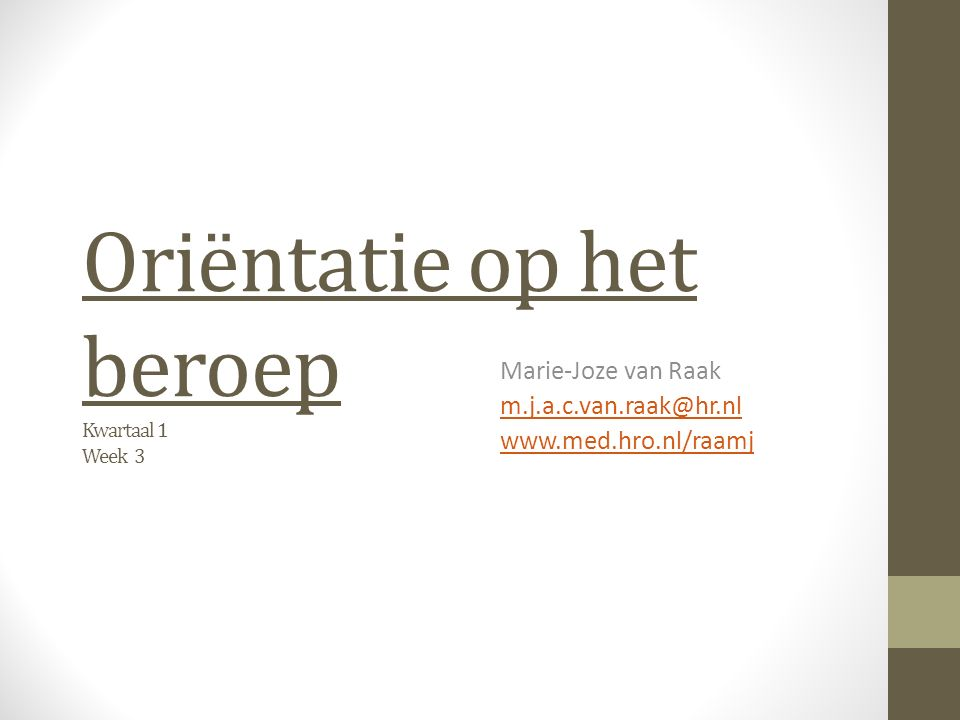 Oriëntatie op het beroep Kwartaal 1 Week 3 Marie-Joze van Raak m.j.a.c.van.raak@hr.nl www.med.hro.nl/raamj