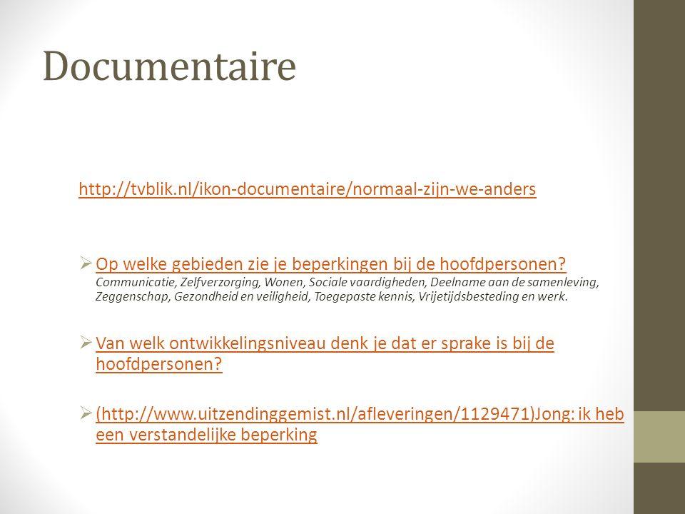 Documentaire http://tvblik.nl/ikon-documentaire/normaal-zijn-we-anders  Op welke gebieden zie je beperkingen bij de hoofdpersonen.