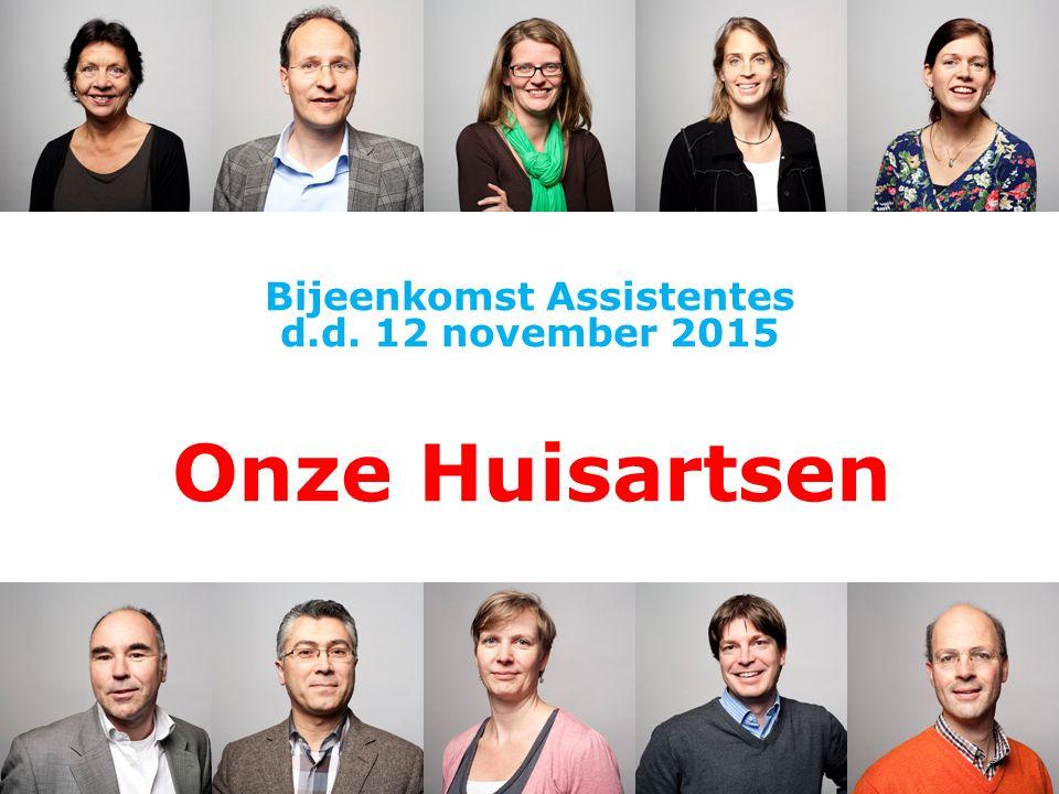 Bijeenkomst Assistentes d.d. 12 november 2015 Onze Huisartsen 1