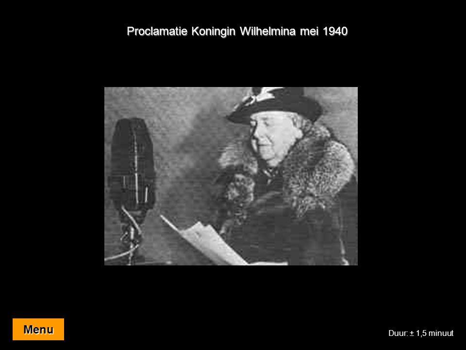 Proclamatie Koningin Wilhelmina mei 1940 Menu Duur: ± 1,5 minuut
