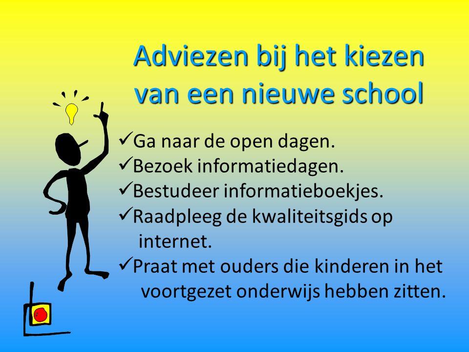 Adviezen bij het kiezen van een nieuwe school Ga naar de open dagen. Bezoek informatiedagen. Bestudeer informatieboekjes. Raadpleeg de kwaliteitsgids