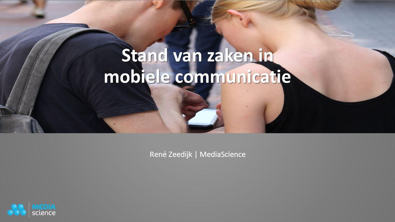 Stand van zaken in mobiele communicatie René Zeedijk | MediaScience