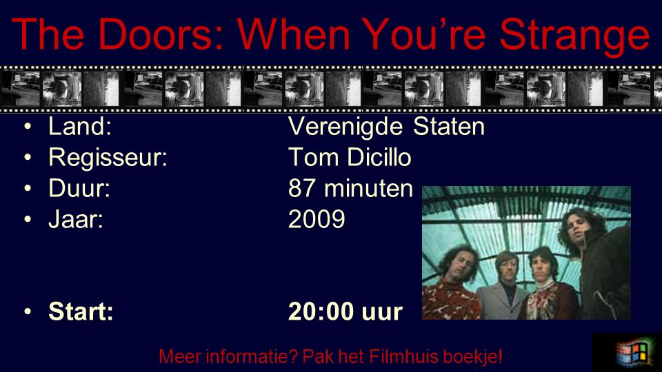 The Doors: When You're Strange Land:Verenigde Staten Regisseur:Tom Dicillo Duur:87 minuten Jaar:2009 Start:20:00 uur Meer informatie.