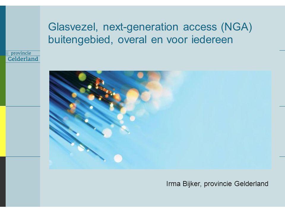 Glasvezel, next-generation access (NGA) buitengebied, overal en voor iedereen Irma Bijker, provincie Gelderland