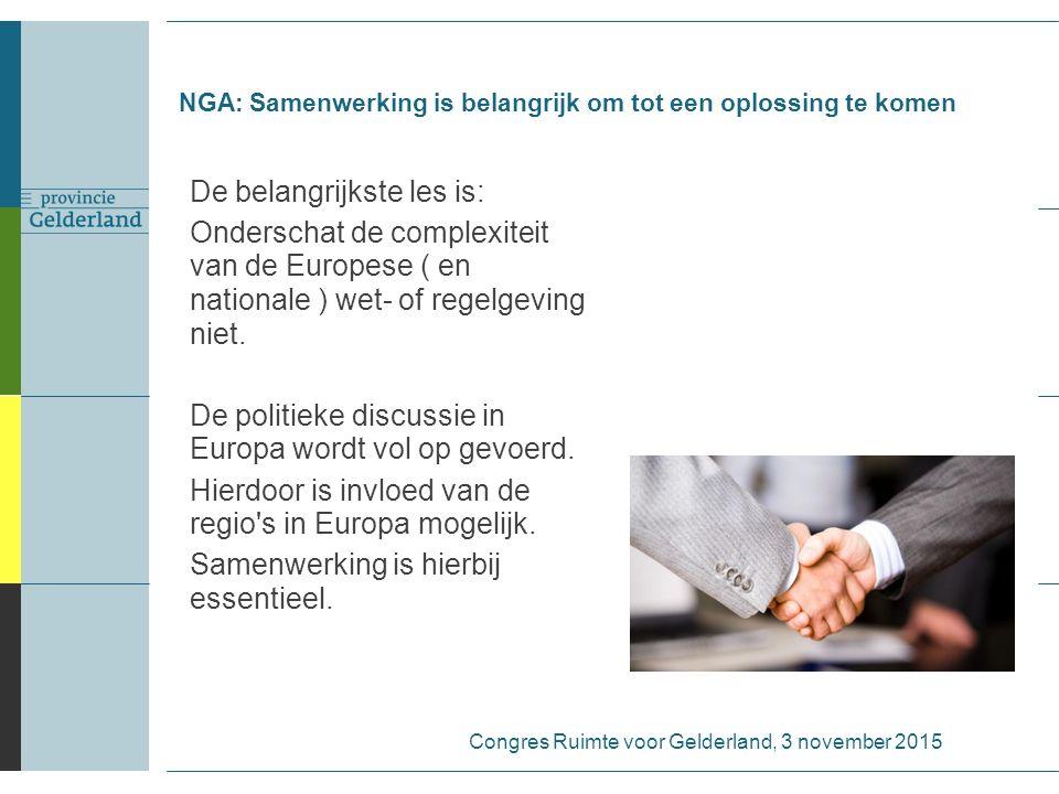 NGA: Samenwerking is belangrijk om tot een oplossing te komen De belangrijkste les is: Onderschat de complexiteit van de Europese ( en nationale ) wet