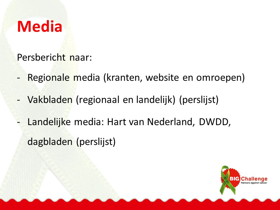 Media Persbericht naar: -Regionale media (kranten, website en omroepen) -Vakbladen (regionaal en landelijk) (perslijst) -Landelijke media: Hart van Nederland, DWDD, dagbladen (perslijst)