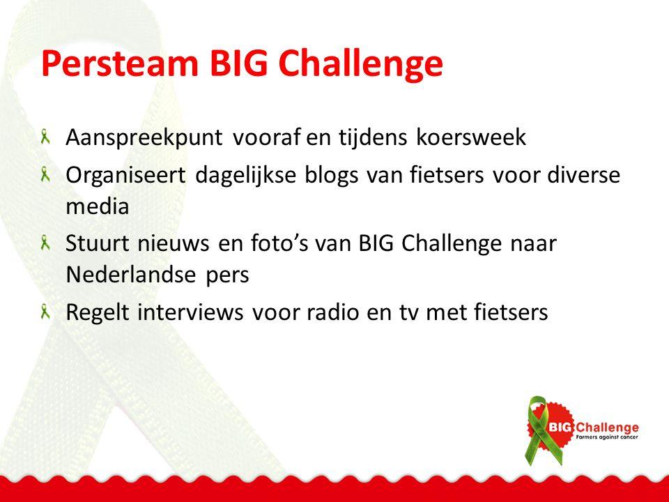 Persteam BIG Challenge Aanspreekpunt vooraf en tijdens koersweek Organiseert dagelijkse blogs van fietsers voor diverse media Stuurt nieuws en foto's van BIG Challenge naar Nederlandse pers Regelt interviews voor radio en tv met fietsers