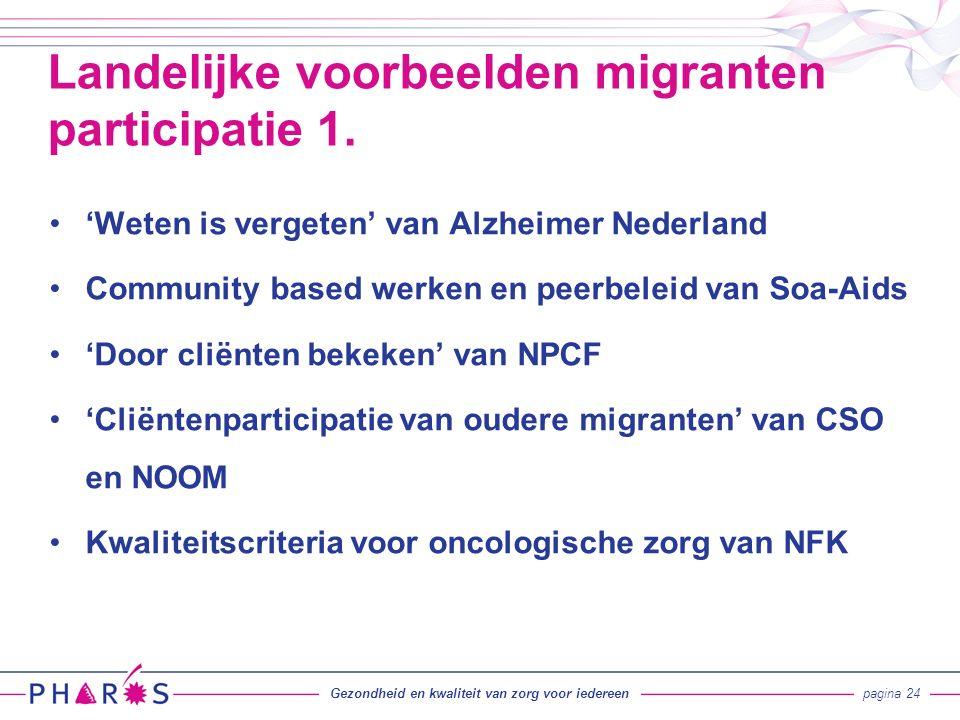 'Weten is vergeten' van Alzheimer Nederland Community based werken en peerbeleid van Soa-Aids 'Door cliënten bekeken' van NPCF 'Cliëntenparticipatie van oudere migranten' van CSO en NOOM Kwaliteitscriteria voor oncologische zorg van NFK Landelijke voorbeelden migranten participatie 1.