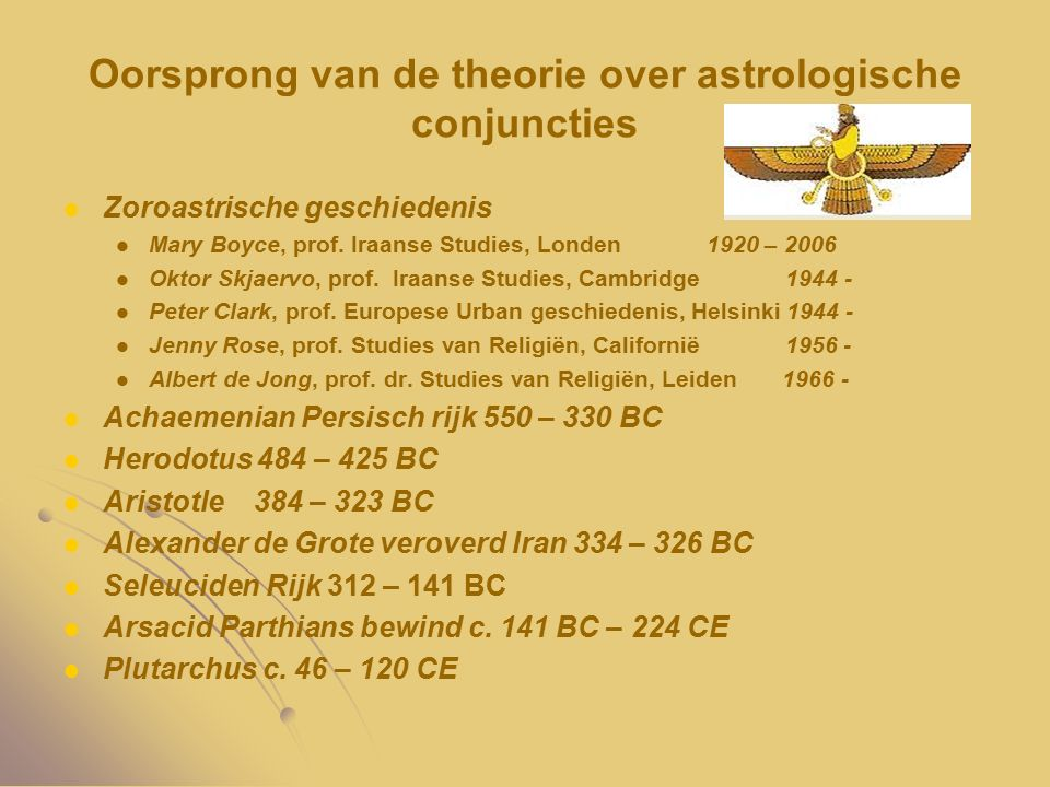 Oorsprong van de theorie over astrologische conjuncties Zoroastrische geschiedenis Mary Boyce, prof. Iraanse Studies, Londen 1920 – 2006 Oktor Skjaerv