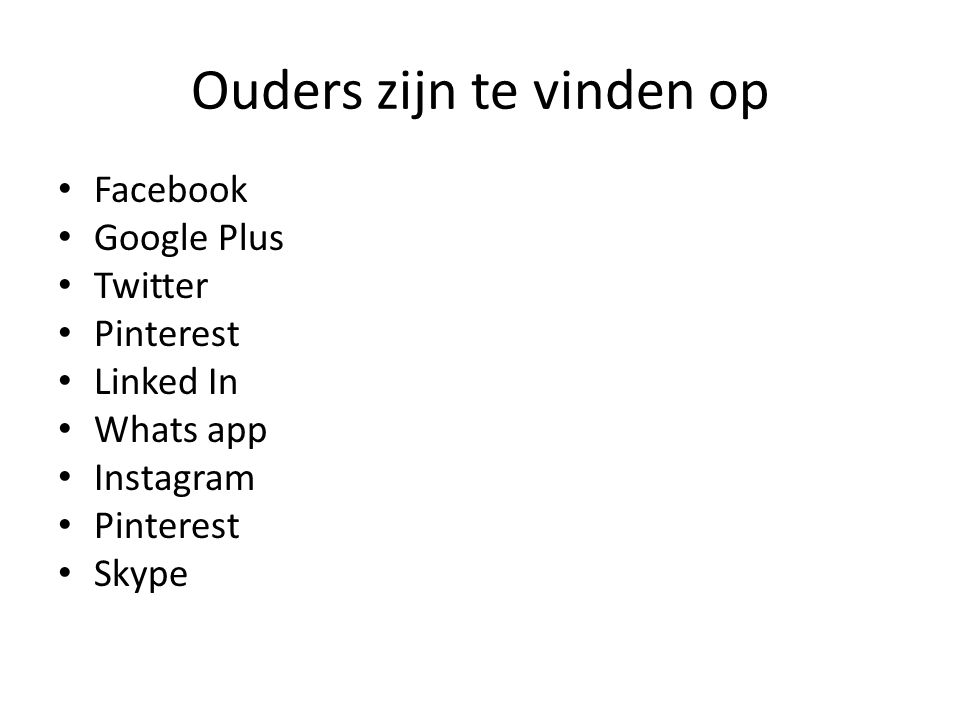 Ouders zijn te vinden op Facebook Google Plus Twitter Pinterest Linked In Whats app Instagram Pinterest Skype
