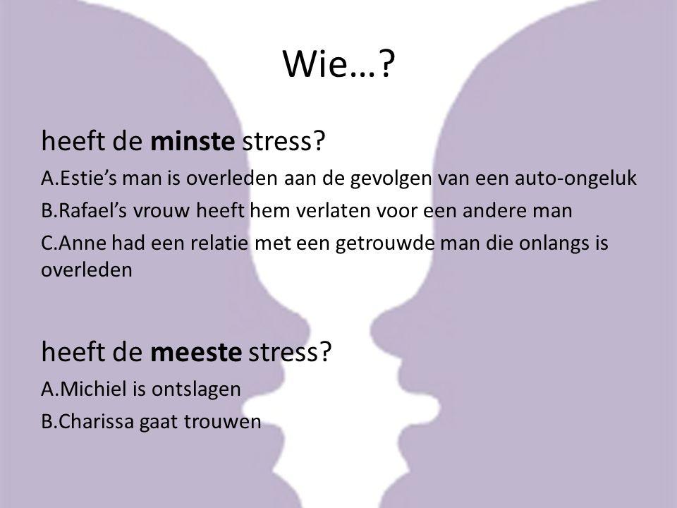 Wie…? heeft de minste stress? A.Estie's man is overleden aan de gevolgen van een auto-ongeluk B.Rafael's vrouw heeft hem verlaten voor een andere man