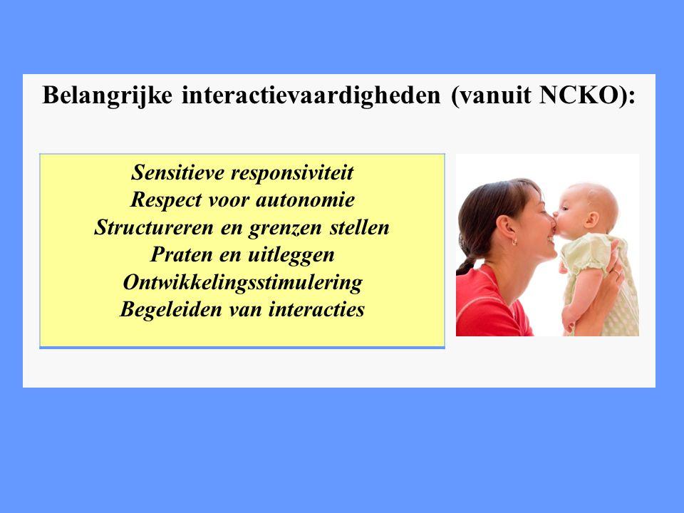 Belangrijke interactievaardigheden (vanuit NCKO): Sensitieve responsiviteit Respect voor autonomie Structureren en grenzen stellen Praten en uitleggen