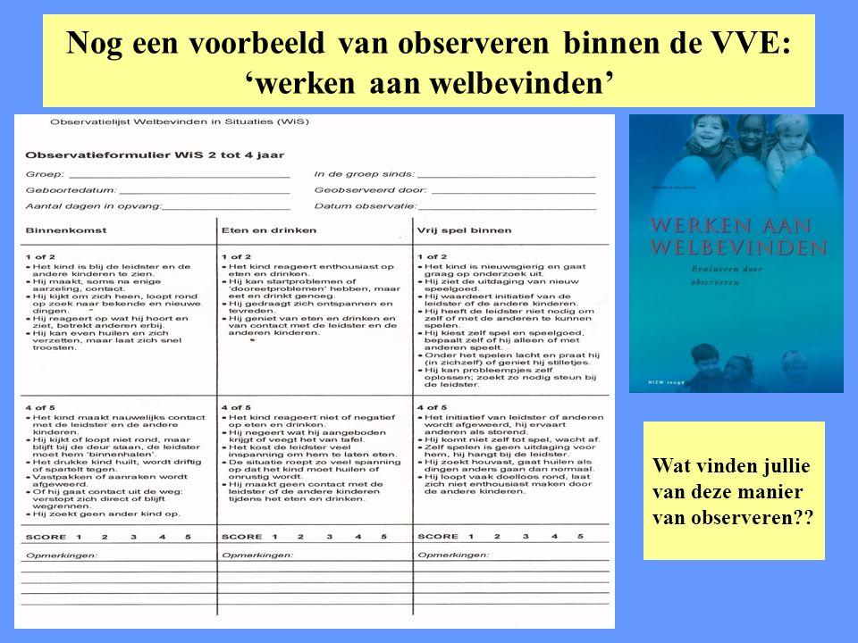 Nog een voorbeeld van observeren binnen de VVE: 'werken aan welbevinden' Wat vinden jullie van deze manier van observeren??