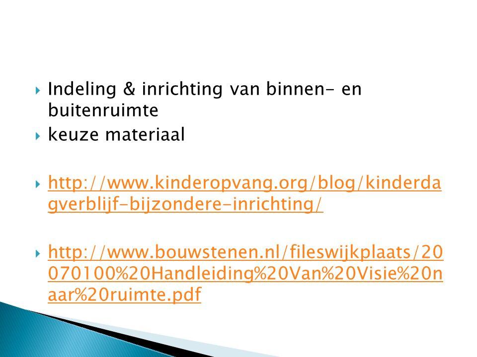  Indeling & inrichting van binnen- en buitenruimte  keuze materiaal  http://www.kinderopvang.org/blog/kinderda gverblijf-bijzondere-inrichting/ htt