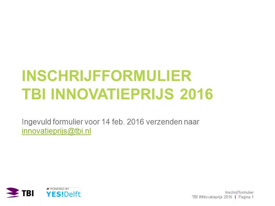 INSCHRIJFFORMULIER TBI INNOVATIEPRIJS 2016 Ingevuld formulier voor 14 feb.
