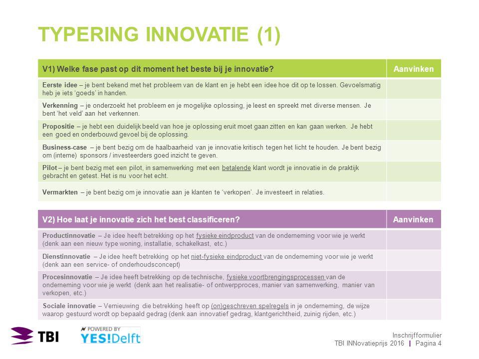 TYPERING INNOVATIE (1) V1) Welke fase past op dit moment het beste bij je innovatie Aanvinken Eerste idee – je bent bekend met het probleem van de klant en je hebt een idee hoe dit op te lossen.