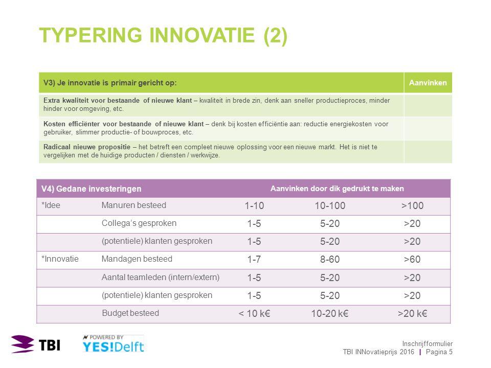 TYPERING INNOVATIE (2) V3) Je innovatie is primair gericht op:Aanvinken Extra kwaliteit voor bestaande of nieuwe klant – kwaliteit in brede zin, denk aan sneller productieproces, minder hinder voor omgeving, etc.