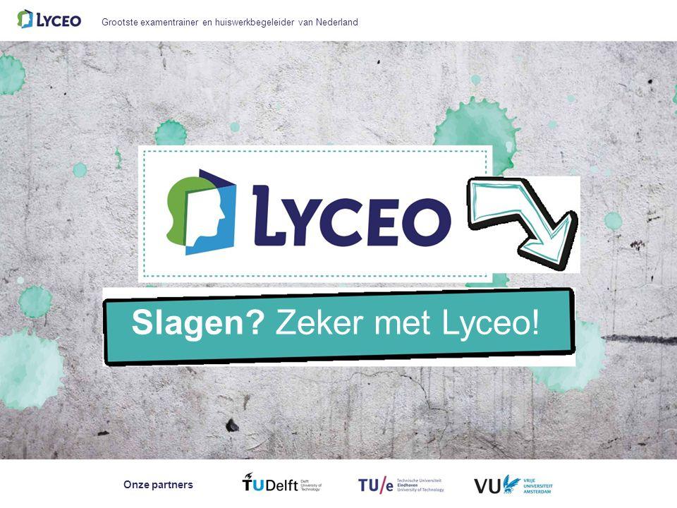 Grootste examentrainer en huiswerkbegeleider van Nederland Slagen Zeker met Lyceo! Onze partners