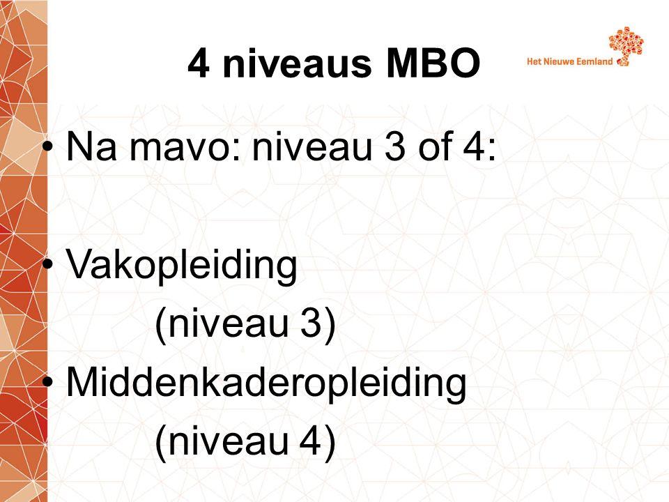 4 niveaus MBO Na mavo: niveau 3 of 4: Vakopleiding (niveau 3) Middenkaderopleiding (niveau 4)