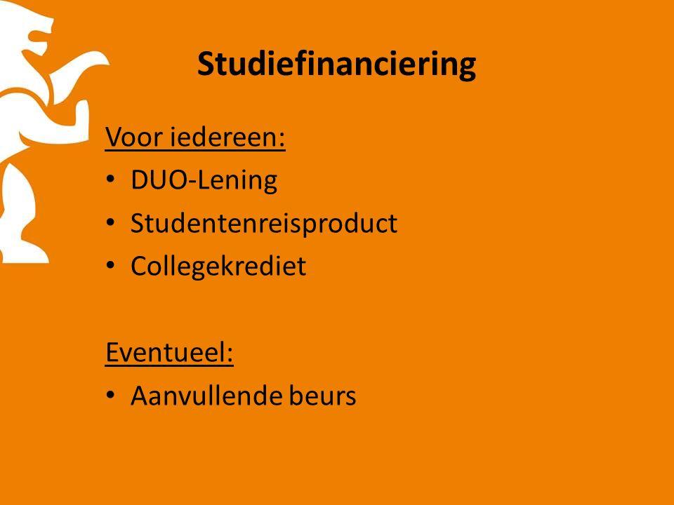 Studiefinanciering Voor iedereen: DUO-Lening Studentenreisproduct Collegekrediet Eventueel: Aanvullende beurs