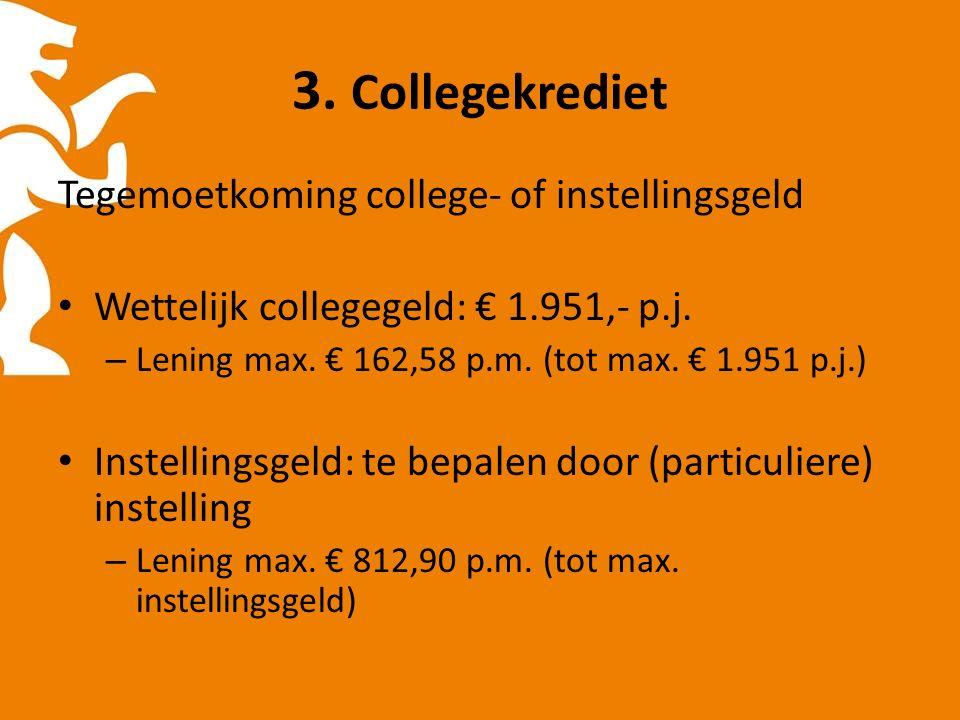 3.Collegekrediet Tegemoetkoming college- of instellingsgeld Wettelijk collegegeld: € 1.951,- p.j.