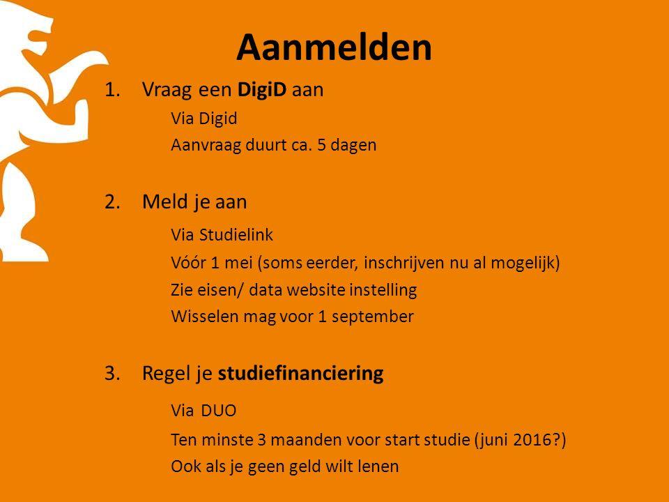Aanmelden 1.Vraag een DigiD aan Via Digid Aanvraag duurt ca.