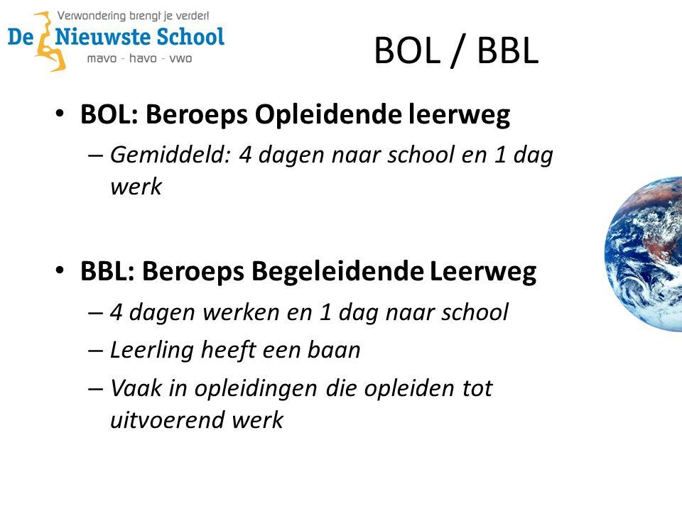 BOL / BBL BOL: Beroeps Opleidende leerweg – Gemiddeld: 4 dagen naar school en 1 dag werk BBL: Beroeps Begeleidende Leerweg – 4 dagen werken en 1 dag n