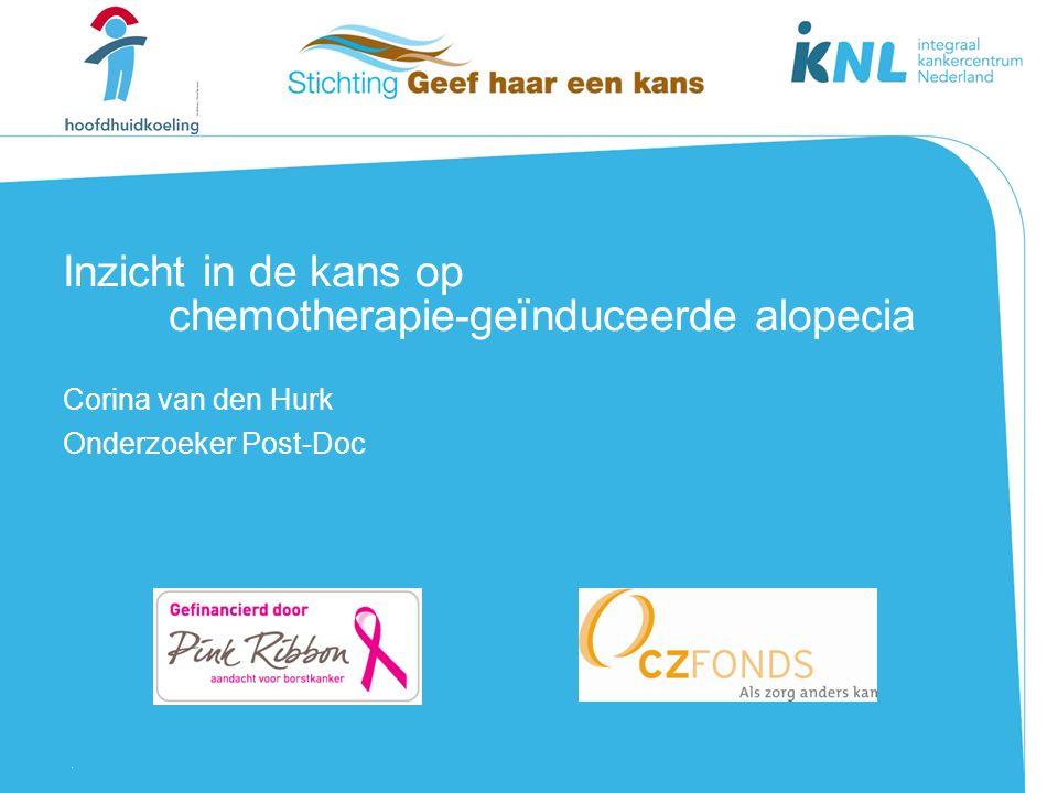 1 Inzicht in de kans op chemotherapie-geïnduceerde alopecia Corina van den Hurk Onderzoeker Post-Doc