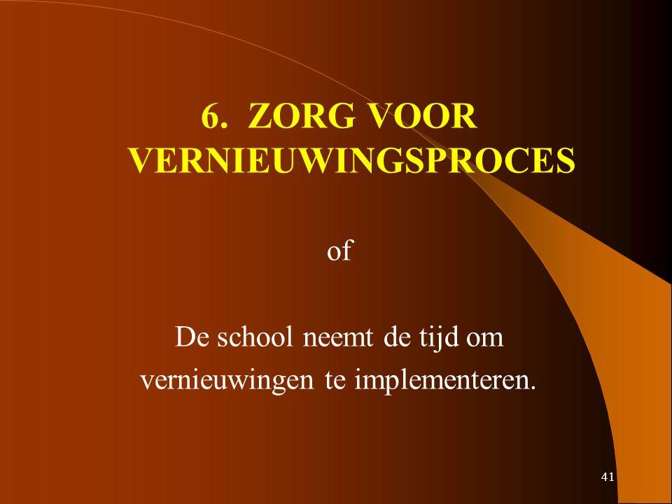 41 6. ZORG VOOR VERNIEUWINGSPROCES of De school neemt de tijd om vernieuwingen te implementeren.