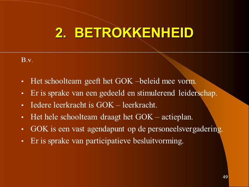 49 2. BETROKKENHEID B.v. Het schoolteam geeft het GOK –beleid mee vorm.