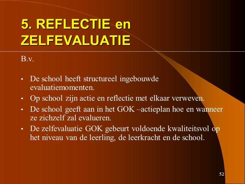 52 5. REFLECTIE en ZELFEVALUATIE B.v. De school heeft structureel ingebouwde evaluatiemomenten.