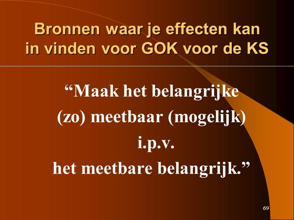 69 Bronnen waar je effecten kan in vinden voor GOK voor de KS Maak het belangrijke (zo) meetbaar (mogelijk) i.p.v.
