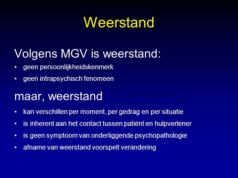Weerstand Volgens MGV is weerstand: geen persoonlijkheidskenmerk geen intrapsychisch fenomeen maar, weerstand kan verschillen per moment, per gedrag en per situatie is inherent aan het contact tussen patiënt en hulpverlener is geen symptoom van onderliggende psychopathologie afname van weerstand voorspelt verandering