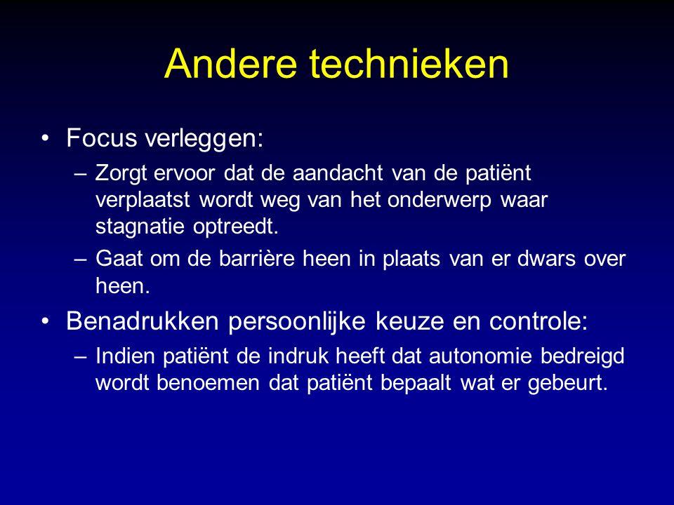Andere technieken Focus verleggen: –Zorgt ervoor dat de aandacht van de patiënt verplaatst wordt weg van het onderwerp waar stagnatie optreedt. –Gaat
