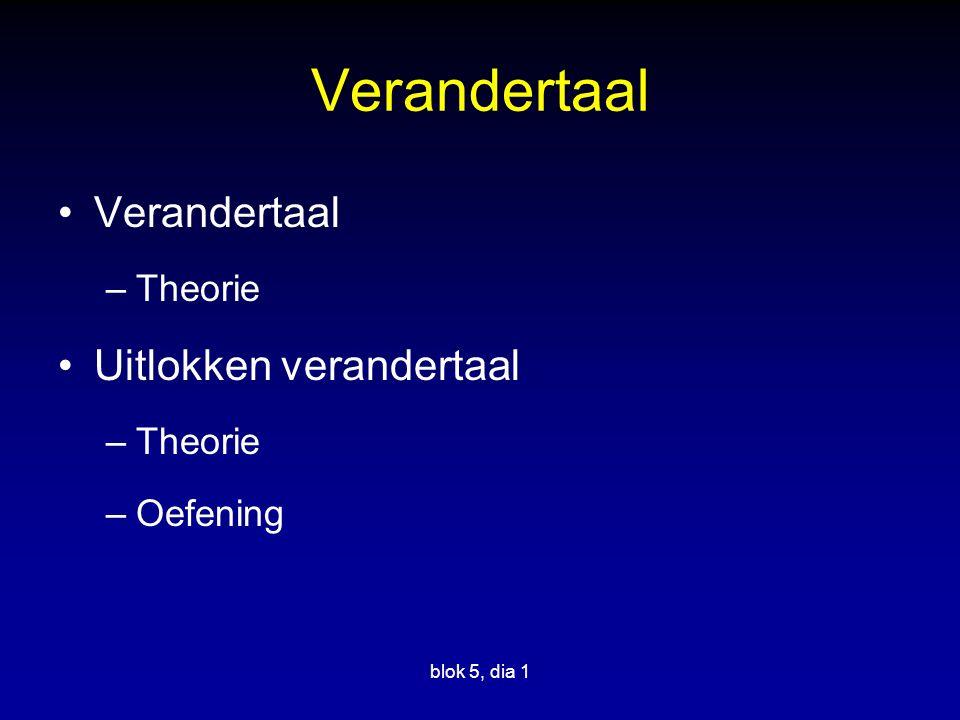 Verandertaal –Theorie Uitlokken verandertaal –Theorie –Oefening blok 5, dia 1